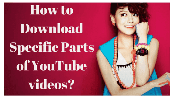 How-download-specific-parts-of-youtube-video